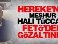 Hereke'nin meşhur halı tüccarı FETÖ'den gözaltında