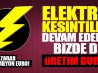 Elektrik kesintileri devam ederse bizde de üretim durur!