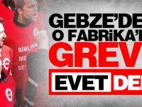 Gebze'deki o fabrikada greve evet dedi
