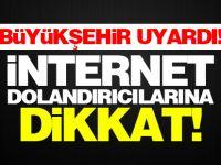 İnternet dolandırıcılarına dikkat!