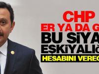 CHP er veya geç bu siyasi eşkiyalığın hesabını verecek!