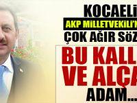 Kocaeli AKP Milletvekili'nden çok ağır sözler!