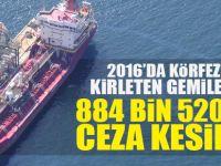 2016'da Körfez'i kirleten gemilere 884 bin 520 TL ceza kesildi
