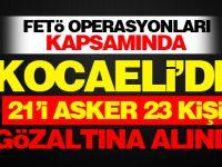 Kocaeli'de 21'i asker olmak üzere 23 kişi gözaltına alındı