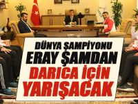 Dünya şampiyonu Eray Şamdan Darıca için yarışacak