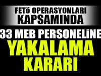 33 MEB Personeline yakalama kararı