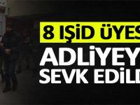 8 IŞİD Üyesi Adliyeye Sevk Edildi