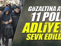 Gözaltına alınan 11 polis adliyeye sevk edildi