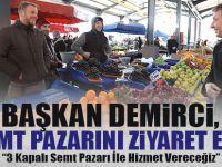 Başkan Demirci, Semt Pazarını Ziyaret Etti