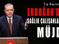 Erdoğan'dan binlerce sağlık çalışanına müjde!