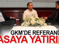 GKM'de Referandum  masaya yatırıldı