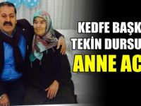 KEDFE Başkanı Tekin Dursun'un anne acısı!