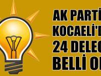 AK Parti'nin Kocaeli'deki 24 delegesi belli oldu!