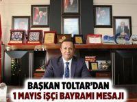 Başkan Toltar'dan 1 Mayıs İşçi Bayramı mesajı