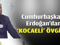Cumhurbaşkanı Erdoğan'dan 'Kocaeli' övgüsü