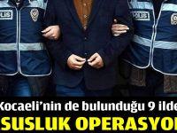 Kocaeli'nin de bulunduğu 9 ilde casusluk operasyonu