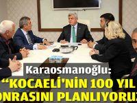 """""""Kocaeli'nin 100 yıl sonrasını planlıyoruz"""""""