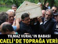 Yılmaz Vural'ın babası Kocaeli'de toprağa verildi
