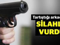 Tartıştığı arkadaşını silahla vurdu