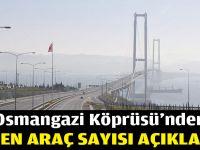 Osmangazi Köprüsü'nden geçen araç sayısı açıklandı