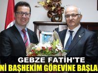Gebze Fatih'te yeni Başhekim görevine başladı