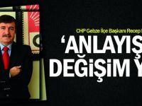 """CHP Gebze İlçe Başkanı Recep Dursun ; """"Anlayışta bir değişim yok"""""""