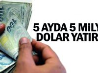 5 ayda 5 milyar dolar yatırım