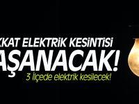 Dikkat 3 İlçede elektrik kesilecek!