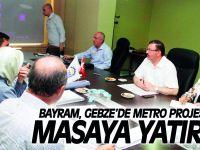 Bayram, Gebze'de Metro Projesi'ni masaya yatırdı