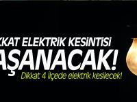 Dikkat 4 İlçede elektrik kesilecek!