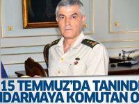 15 Temmuz'da tanındı Jandarma'ya komutan oldu