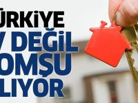 Türkiye 'ev değil, komşu alıyor'