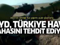PYD, ABD'nin verdiği füzelerle Türk hava sahasını tehdit ediyor