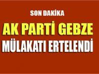 AK Parti Gebze'nin mülakatı ertelendi!