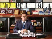 Başkan Toltar'dan, Adnan Menderesi Mesajı