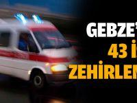 Gebze'de 43 işçi zehirlendi