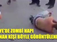 Türkiye'de zombi hapı kullanan kişi böyle görüntülendi