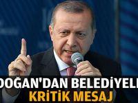 Erdoğan'dan belediyelere kritik mesaj