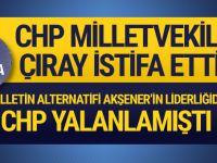CHP Milletvekili Çıray istifa etti! Akşener'e katılıyor...