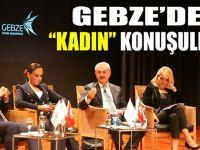 """Gebze'de """"KADIN"""" Konuşuldu"""