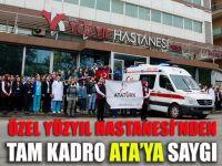 Yüzyıl Hastanesi'nden tam kadro Ata'ya saygı