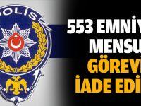 553 emniyet mensubu göreve iade edildi