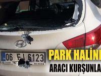 Park halindeki otomobil kurşunlandı