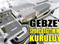 Gebze'ye sporcu eğitim merkezi