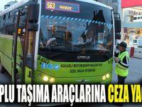 Toplu taşıma araçlarına ceza yağdı!