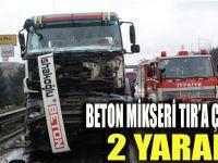 Beton mikseri TIR'a çarptı: 2 yaralı