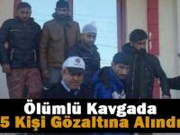 Ölümlü kavgada 5 kişi gözaltına alındı