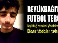 Beylikbağı'nda futbol terörü