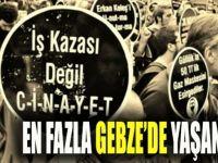 En fazla iş cinayeti Gebze'de yaşanmış!