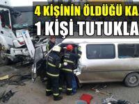 4 kişinin öldüğü kazada 1 kişi tutuklandı